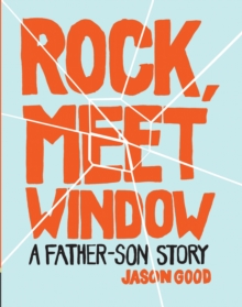 Rock, Meet Window : A Father-Son Story, Hardback Book