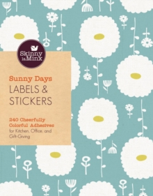 Sunny Days Labels and Stickers (Skinny LaMinx) : 150 Cheerfully Colorful Adhesives for Kitchen, Office, and Gift-Giving, Calendar Book