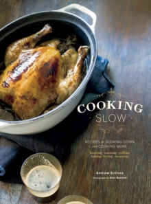 Cooking Slow : Recipes for Slowing Down and Cooking More, EPUB eBook