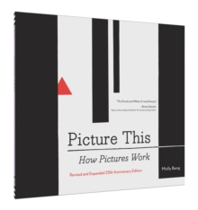 Picture This 25th Anniversary Edition : How Pictures Work, Hardback Book