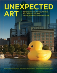 Unexpected Art : Serendipitous Installations, Site-Specific Works, and Surprising Interventions, Paperback / softback Book