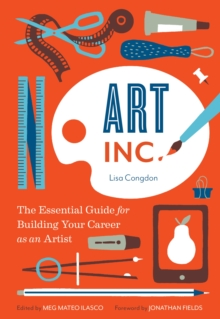 Art, Inc. : The Essential Guide for Building Your Career as an Artist, EPUB eBook