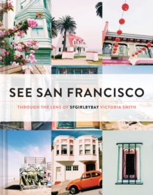 See San Francisco : Through the Lens of SFGirlbyBay, Hardback Book