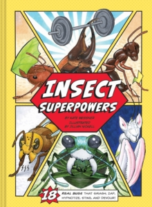 Insect Superpowers : 18 Real Bugs That Smash, Zap, Hypnotize, Sting, and Devour!, Hardback Book