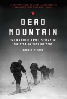 Dead Mountain : The Untold True Story of the Dyatlov Pass Incident, Paperback Book