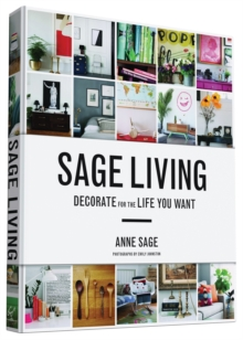 Sage Living : Decorate for the Life You Want, Hardback Book