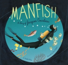 Manfish : A Story of Jacques Cousteau, Paperback Book