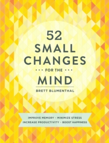 52 Small Changes for the Mind : Improve Memory * Minimize Stress * Increase Productivity * Boost Happiness, EPUB eBook
