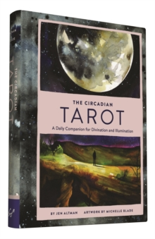The Circadian Tarot : A Daily Companion for Divination and Illumination, Hardback Book