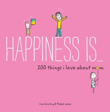 Happiness Is ... 200 Things I Love About Mom, Paperback / softback Book