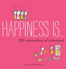 Happiness Is . . . 200 Celebrations of Sisterhood, Paperback / softback Book