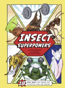Insect Superpowers : 18 Powerful Bugs That Smash, Zap, Hypnotize, Sting, and Devour!, EPUB eBook