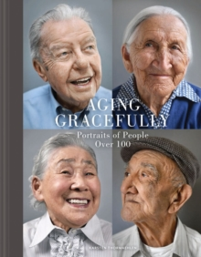 Aging Gracefully : Portraits of People Over 100, Hardback Book