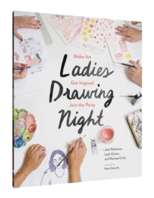 Ladies Drawing Night : Make Art, Get Inspired, Join the Party, Paperback / softback Book