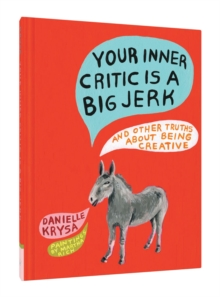Your Inner Critic Is a Big Jerk : And Other Truths About Being Creative, Hardback Book