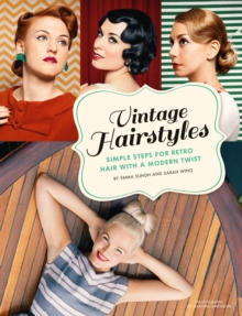 Vintage Hairstyles : Simple Steps for Retro Hair with a Modern Twist, EPUB eBook