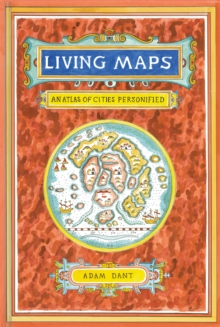 Living Maps : An Atlas of Cities Personified, Hardback Book