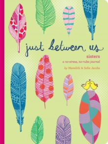 Just Between Us: Sisters : A No-Stress, No-Rules Journal, Notebook / blank book Book