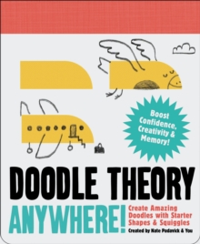 Doodle Theory Anywhere! : Create Amazing Doodles with Starter Shapes and Squiggles, Notebook / blank book Book