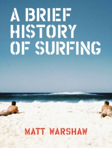 A Brief History of Surfing, Hardback Book