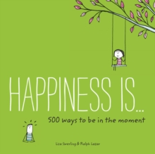 Happiness Is . . . 500 Ways to Be In the Moment, Paperback / softback Book