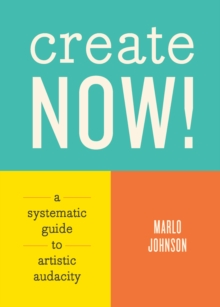 Create Now! : A Systematic Guide to Artistic Audacity, EPUB eBook