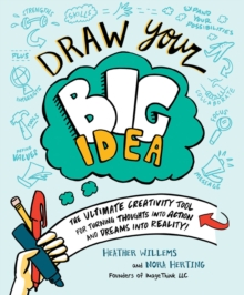 Draw Your Big Idea : The ultimate creativity tool for turning thoughts into action and dreams into reality!, Paperback Book