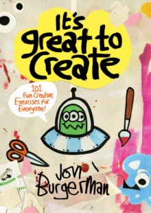 It's Great to Create : 101 Fun Creative Exercises for Everyone, Paperback Book