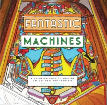 Fantastic Machines : A Coloring Book of Amazing Devices Real and Imagined, Paperback / softback Book