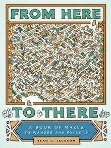 From Here to There : A Book of Mazes to Wander and Explore, Paperback / softback Book