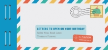 Letters to Open on Your Birthday : Write Now. Read Later. Treasure Forever., Other printed item Book