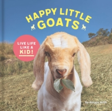 Happy Little Goats : A hooved celebration of the good life, Hardback Book