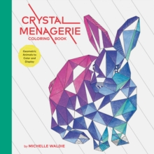 Crystal Menagerie Coloring Book : Geometric Animals to Color and Display, Paperback Book