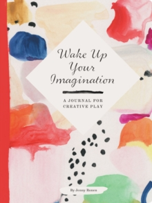 Wake Up Your Imagination : A Journal for Creative Play, Notebook / blank book Book