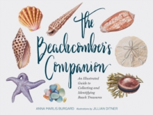 The Beachcomber's Companion : An Illustrated Guide to Collecting and Identifying Beach Treasures, Hardback Book