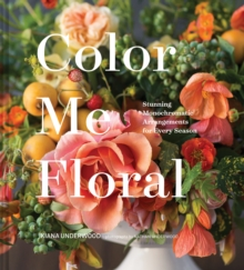Color Me Floral : Stunning Monochromatic Arrangements for Every Season, Hardback Book