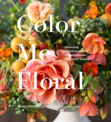 Color Me Floral : Stunning Monochromatic Arrangements for Every Season, EPUB eBook