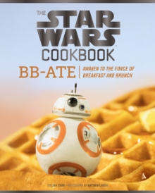 The Star Wars Cookbook: BB-Ate : Awaken to the Force of Breakfast and Brunch, Hardback Book