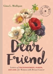 Dear Friend : Letters of Encouragement, Humor, and Love for Women with Breast Cancer, Hardback Book