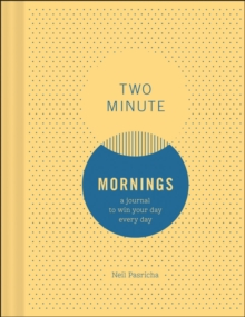 Two Minute Mornings : A Journal to Win Your Day Every Day, Notebook / blank book Book