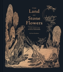 The Land of Stone Flowers : A Fairy Guide to the Mythical Human Being, Hardback Book