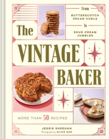 The Vintage Baker : More Than 50 Recipes from Butterscotch Pecan Curls to Sour Cream Jumbles, Hardback Book