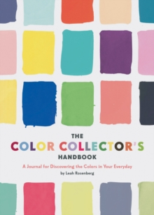 The Color Collector's Handbook : A Journal for Discovering the Colors in Your Everyday, Notebook / blank book Book
