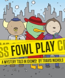 Fowl Play : A Mystery Told in Idioms!, Paperback / softback Book