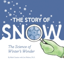 The Story of Snow : The Science of Winter's Wonder, Paperback Book