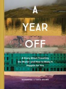 A Year Off : A story about traveling the worlduand how to make it happen for you, Hardback Book