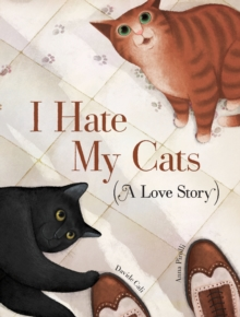I Hate My Cats (A Love Story), Hardback Book