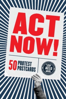 Act Now! : 50 Protest Postcards, Postcard book or pack Book