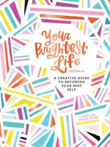 Your Brightest Life Journal : A Creative Guide to Becoming Your Best Self, Notebook / blank book Book
