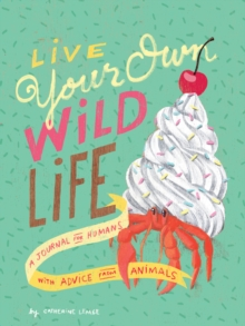 Live Your Own Wild Life: A Journal for Humans, Notebook / blank book Book